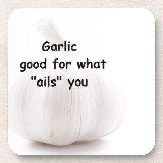 "Garlic, good for what ""ails"" you drink coasters"