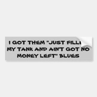 Gas Prices No Money Left Blues Bumper Sticker