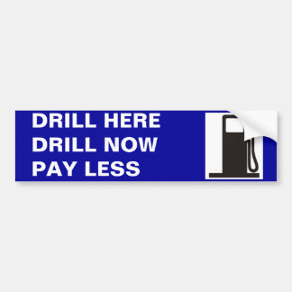 gas-pump, DRILL HEREDRILL NOWPAY LESS Bumper Sticker