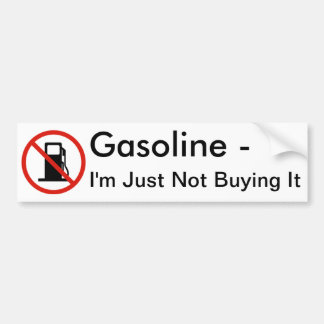 Gasoline - I'm Just Not Buying It Bumper Sticker