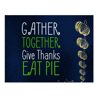 """Gather together"", ""eat pie"", ""give thanks"" sign Postcard"