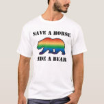 Gay Bear Pride Save A Horse Ride A Bear T-Shirt