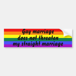 Gay marriage does not threaten my straight marriag bumper sticker