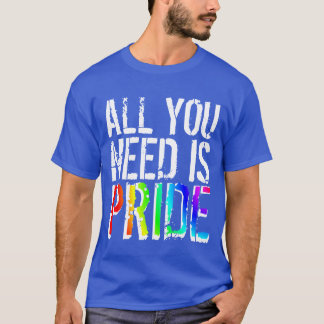 Gay pride Colors All you Need is Pride T-Shirt