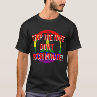 Gay Pride Stop The Hate Don't Discriminate T-Shirt