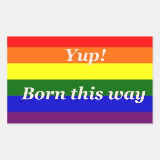 GAY PRIDE YUP BORN THIS WAY