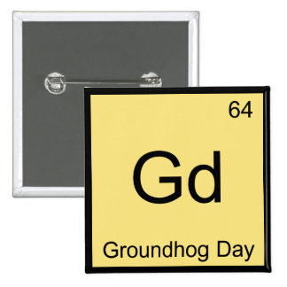 Gd - Groundhog Day Chemistry Element Symbol Tee 2 Inch Square Button