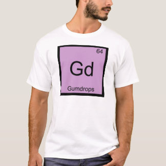 Gd - Gumdrops Funny Chemistry Element Symbol Tee