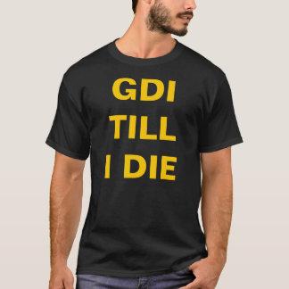GDITILL I DIE T-Shirt
