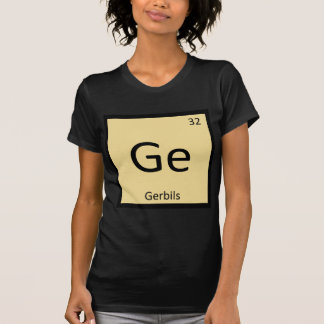 Ge - Gerbils Chemistry Periodic Table Element T Shirts