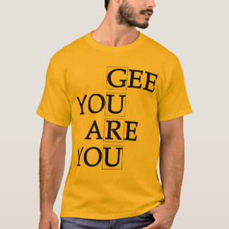 Gee You Are You T-Shirt