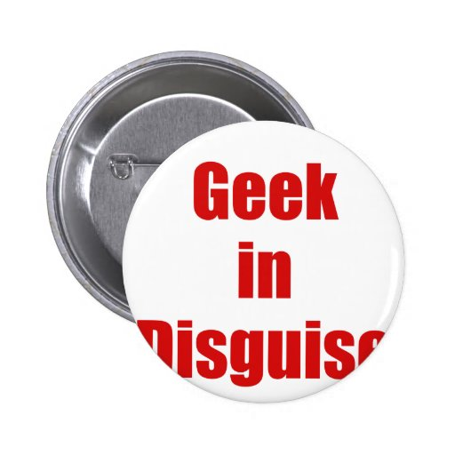 Geek in Disguise Pinback Button