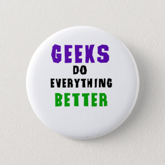 Geeks Do Everything Better 2 Inch Round Button
