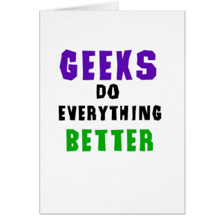 Geeks Do Everything Better Card