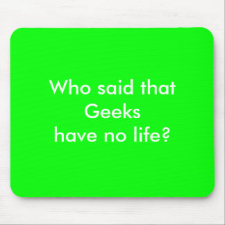 Geeks have no life? mouse pad
