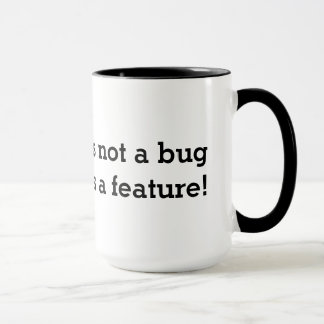 Geeky coffee mug | It's not a bug It's a feature!