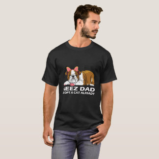 Geez Dad Adopt A Cat Already T-Shirt