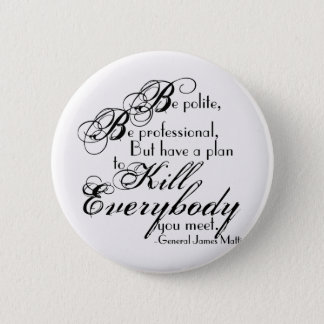 Gen. James Mattis Quote - Be Polite... 2 Inch Round Button
