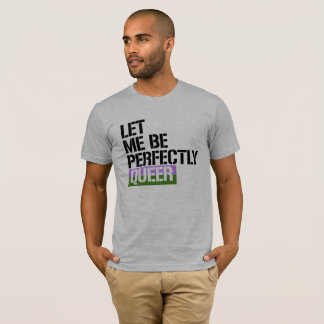 Gender Queer - Let me be perfectly queer - - LGBTQ T-Shirt