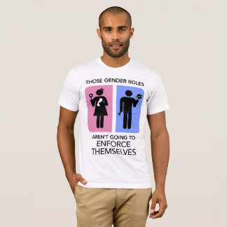 Gender roles aren't going to enforce themselves! T-Shirt