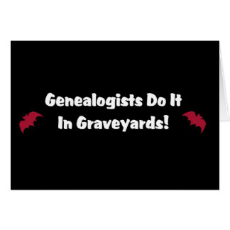 Genealogists Do It In Graveyards Card