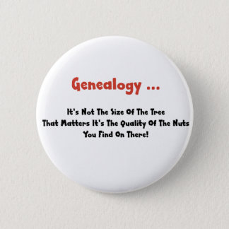 Genealogy ... It's Not The Size Of The Tree 2 Inch Round Button