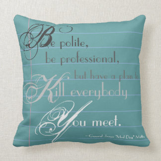 """General """"Mad Dog"""" Mattis """"Be Polite"""" Quote Pillow"""
