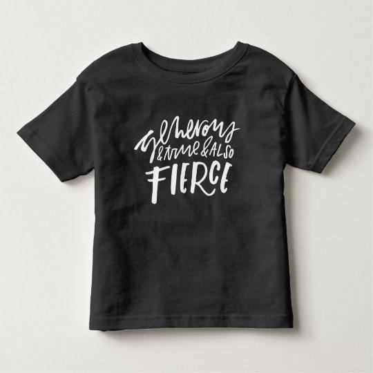 Generous & True & Also Fierce Toddler/Baby Shirt