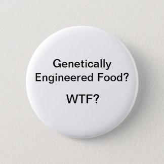 Genetically Engineered Food? WTF? 2 Inch Round Button