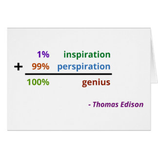 Genius is 1% inspiration and 99% perspiration greeting card