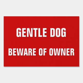 Gentle Dog Beware Of Owner Funny Warning Yard Sign