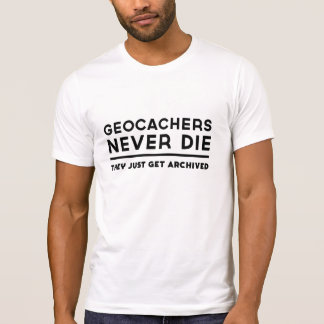 Geocachers Never Die They Just Get Archived T-Shirt