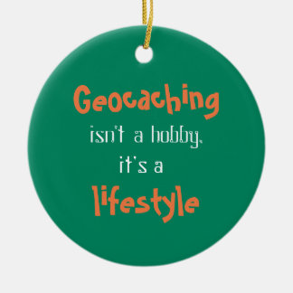Geocaching is a Lifestyle Round Ceramic Ornament