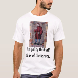 Geoffrey Chaucer, The guilty think all talk is ... T-Shirt