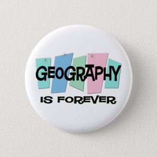 Geography Is Forever 2 Inch Round Button