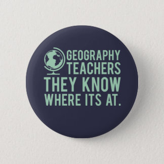 Geography Teachers, they know where it's at. 2 Inch Round Button