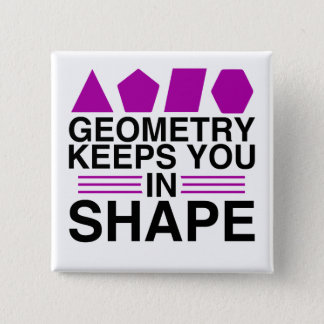 Geometry Keeps you in Shape Math Pun Joke 2 Inch Square Button