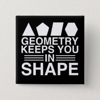 Geometry Keeps you in Shape Math Pun Joke 2 Inch Square Button