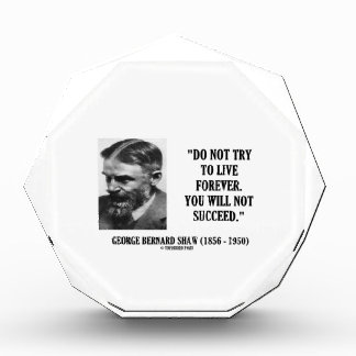 George B. Shaw Do Not Live Forever Not Succeed
