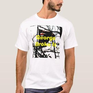George Broke It T-Shirt