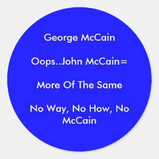 George McCainOops..John McCain=More Of The Same... Round Sticker