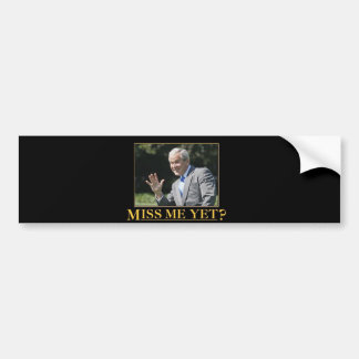 george W bush - miss me yet? Bumper Sticker