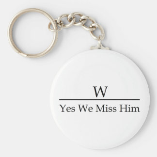 George W Bush miss me yet? Yes we miss him. Basic Round Button Keychain
