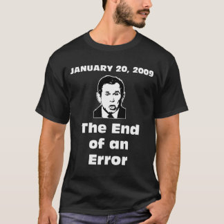 George W. Bush - The end of an error T-Shirt