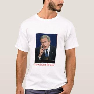 "George W. Bush ""You Forgot Poland!"" t shirt"