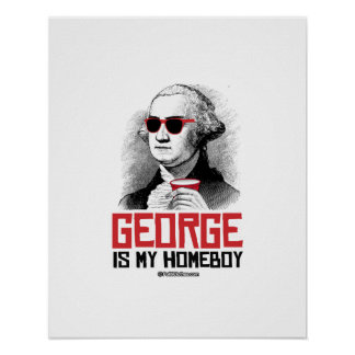 George Washington is my Homeboy Poster