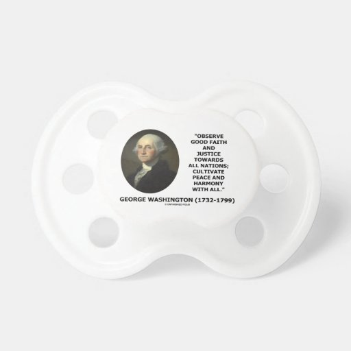 George Washington Observe Good Faith Justice Quote Pacifiers