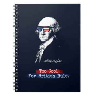 George Washington. Too cool for british rule. Notebook