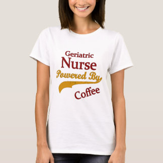 Geriatric Nurse Powered By Coffee T-Shirt