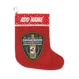 German Shepherd I Just Want To Drink Beer Large Christmas Stocking